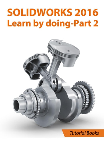 SolidWorks 2016 Learn by doing 2016 - Part 2 ebook by Tutorial Books