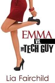 Emma vs. the Tech Guy ebook by Lia Fairchild