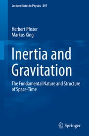 Inertia and Gravitation - The Fundamental Nature and Structure of Space-Time ebook by Herbert Pfister,Markus King