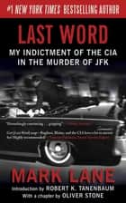 Last Word - My Indictment of the CIA in the Murder of JFK ebook by Mark Lane, Robert K. Tanenbaum