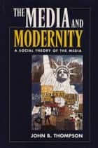 Media and Modernity ebook by John B. Thompson