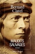 Maudits Sauvages - Le Royaume du Nord - tome 6 ebook by Bernard Clavel