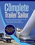 The Complete Trailer Sailor: How to Buy, Equip, and Handle Small Cruising Sailboats ebook by Brian Gilbert