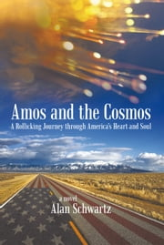 Amos and the Cosmos - A Rollicking Journey through America's Heart and Soul ebook by Alan Schwartz