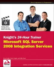 Knight's 24-Hour Trainer - Microsoft SQL Server 2008 Integration Services ebook by Brian Knight,Devin Knight,Mike Davis