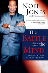 The Battle for the Mind: How You Can Think the Thoughts of God ebook by Bishop Noel Jones