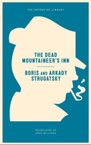 The Dead Mountaineer's Inn - One More Last Rite for the Detective Genre ebook by Arkady Strugatsky,Boris Strugatsky,Josh Billings,Jeff Vandermeer
