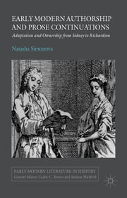 Early Modern Authorship and Prose Continuations - Adaptation and Ownership from Sidney to Richardson ebook by Dr Natasha Simonova