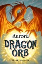Dragon Orb: Aurora ebook by Mark Robson