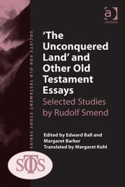 'The Unconquered Land' and Other Old Testament Essays - Selected Studies by Rudolf Smend ebook by Ms Margaret Barker,Mr Edward Ball,Margaret Kohl,Ms Margaret Barker