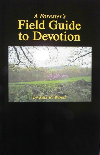 A Forester's Field Guide to Devotion ebook by Juls R Wood