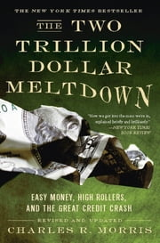 The Two Trillion Dollar Meltdown - Easy Money, High Rollers, and the Great Credit Crash ebook by Charles R. Morris