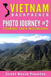 Vietnam Backpacker Photo Journey #2: Touring Sapa Mountains ebook by Scott David Plumlee