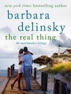 The Real Thing - A Matchmaker Trilogy Novel ebook door Barbara Delinsky