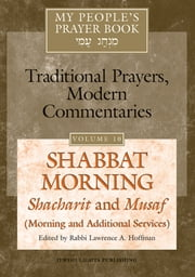 My People's Prayer Book Vol 10 - Shabbat Morning: Shacharit and Musaf (Morning and Additional Services) ebook by Dr. Marc Zvi Brettler, Elliot Dorff, Dr. David Ellenson,...