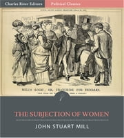 The Subjection of Women (Illustrated) ebook by John Stuart Mill