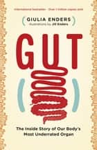 Gut ebook by The Inside Story of Our Body's Most Underrated Organ