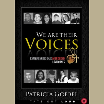 We Are Their Voices - Remembering Our Murdered Loved Ones audiobook by Patricia Goebel