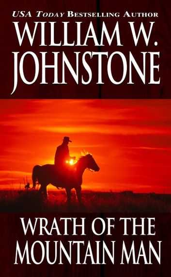 Wrath of the Mountain Man ebook by William W. Johnstone