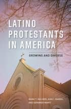 Latino Protestants in America - Growing and Diverse ebook by Mark T. Mulder, Aida I. Ramos, Gerardo Martí