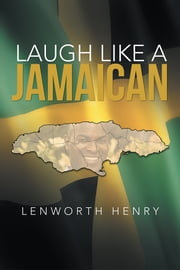Laugh Like A Jamaican - o ebook by Lenworth Henry
