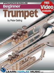 Trumpet Lessons for Beginners - Teach Yourself How to Play Trumpet (Free Video Available) ebook by LearnToPlayMusic.com, Peter Gelling