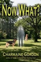 Now What? eBook by Charmaine Gordon