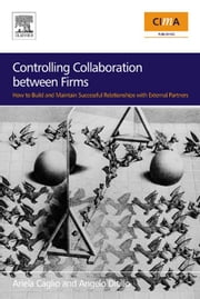 Controlling Collaboration between Firms: How to build and Maintain Successful Relationships with External Partners ebook by Ditillo, Angelo