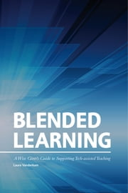 Blended Learning: A Wise Giver's Guide to Supporting Tech-assisted Teaching ebook by Laura Vanderkam