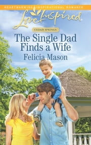 The Single Dad Finds a Wife ebook by Felicia Mason