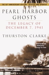 Pearl Harbor Ghosts - The Legacy of December 7, 1941 ebook by Thurston Clarke