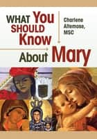 What You Should Know About Mary ebook by Charlene Altemose
