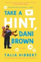 Take a Hint, Dani Brown - A Novel eBook by Talia Hibbert