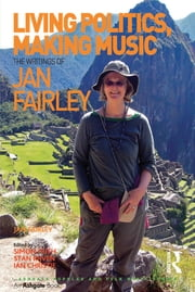 Living Politics, Making Music - The Writings of Jan Fairley ebook by Jan Fairley,edited by Simon Frith,Ian Christie