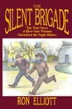 Silent Brigade - The True Story of How One Woman Outwitted the Night Riders ebook by Ron Elliott