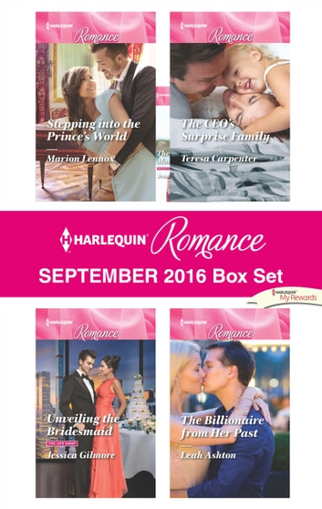 Harlequin Romance September 2016 Box Set - Stepping into the Prince's World\Unveiling the Bridesmaid\The CEO's Surprise Family\The Billionaire from Her Past ebook by Marion Lennox,Jessica Gilmore,Teresa Carpenter,Leah Ashton