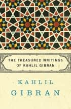 The Treasured Writings of Kahlil Gibran eBook by Kahlil Gibran, Anthony R. Ferris, Anthony R. Ferris,...