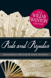 Pride and Prejudice The Wild and Wanton Edition ebook by Jane Austen