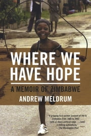 Where We Have Hope - A Memoir of Zimbabwe ebook by Andrew Meldrum