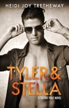 Tyler & Stella (Tattoo Thief #2) ebook by Heidi Joy Tretheway