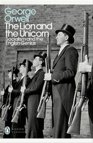 The Lion and the Unicorn - Socialism and the English Genius ebook by George Orwell
