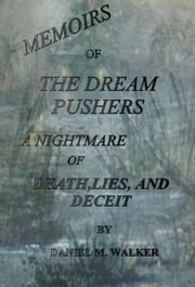 The Dream Pushers: A Nightmare of Death, Lies,and Deceit ebook by Daniel Walker