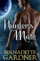 Hunter's Mate ebook by Bernadette Gardner