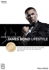 How to Live the James Bond Lifestyle - SPECTRE EDITION: The Complete Seminar ebook by Paul Kyriazi