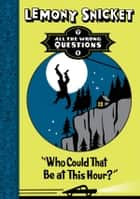 Who Could That Be At This Hour? ebook by Lemony Snicket
