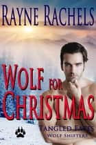 Wolf for Christmas ebook by Rayne Rachels
