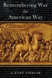 Remembering War the American Way ebook by G. Kurt Piehler
