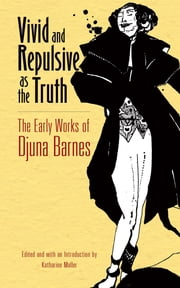 Vivid and Repulsive as the Truth - The Early Works of Djuna Barnes ebook by Djuna Barnes,Katharine Maller
