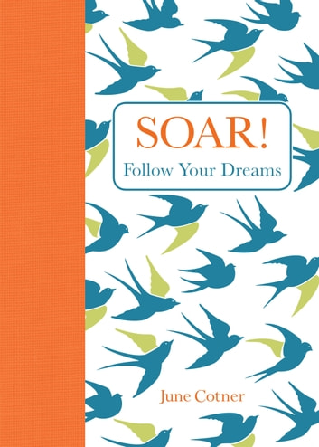 Soar! - Follow Your Dreams ebook by June Cotner