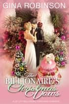 The Billionaire's Christmas Vows - A Jet City Billionaire Christmas Romance ebook by Gina Robinson